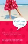 Guiltless Living by Ginger Hubbard
